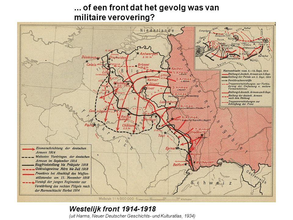 Westelijk front 1914-1918 (uit Harms, Neuer Deutscher Geschichts- und Kulturatlas, 1934)... of een front dat het gevolg was van militaire verovering?
