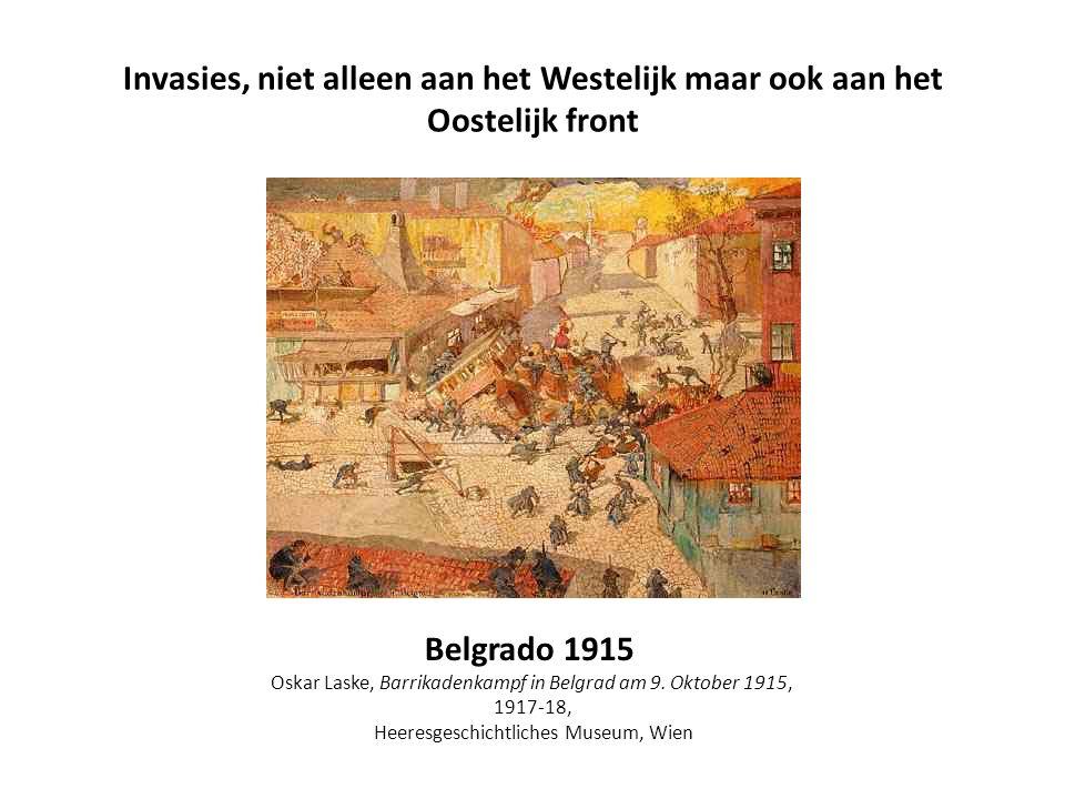 Invasies, niet alleen aan het Westelijk maar ook aan het Oostelijk front Belgrado 1915 Oskar Laske, Barrikadenkampf in Belgrad am 9. Oktober 1915, 191