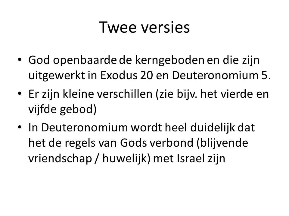 Twee versies God openbaarde de kerngeboden en die zijn uitgewerkt in Exodus 20 en Deuteronomium 5. Er zijn kleine verschillen (zie bijv. het vierde en