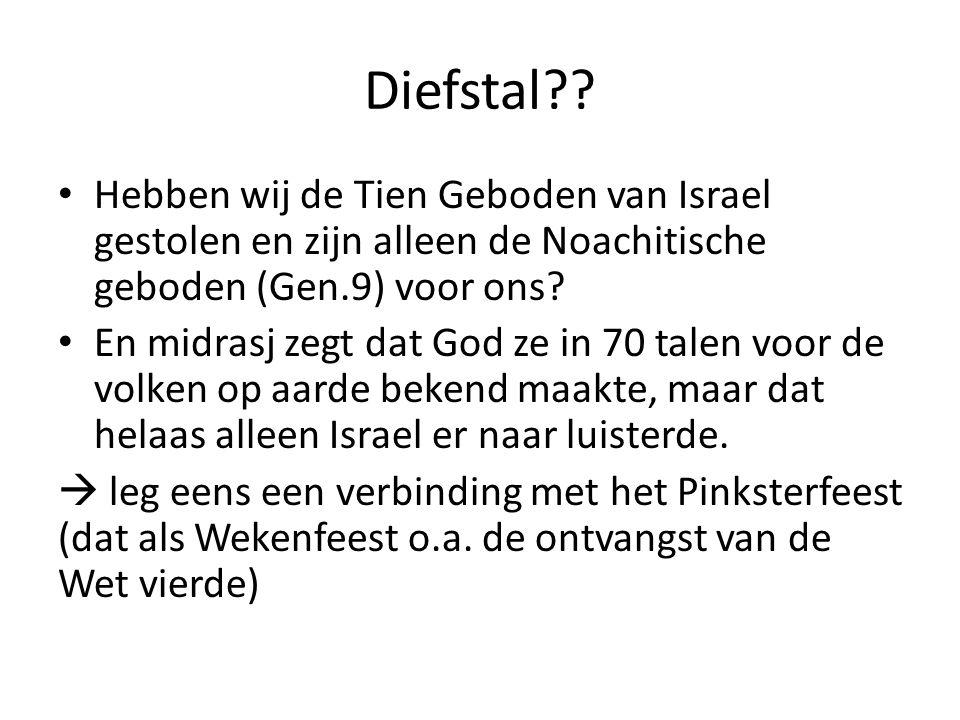 Diefstal?? Hebben wij de Tien Geboden van Israel gestolen en zijn alleen de Noachitische geboden (Gen.9) voor ons? En midrasj zegt dat God ze in 70 ta