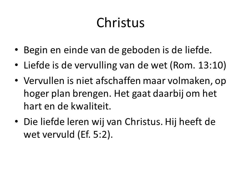 Christus Begin en einde van de geboden is de liefde. Liefde is de vervulling van de wet (Rom. 13:10) Vervullen is niet afschaffen maar volmaken, op ho