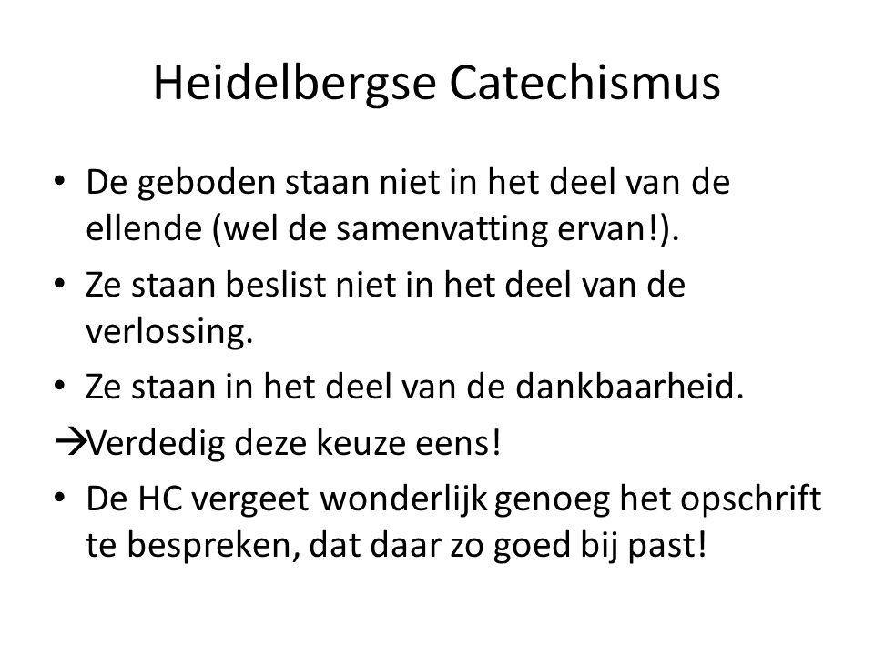 Heidelbergse Catechismus De geboden staan niet in het deel van de ellende (wel de samenvatting ervan!). Ze staan beslist niet in het deel van de verlo