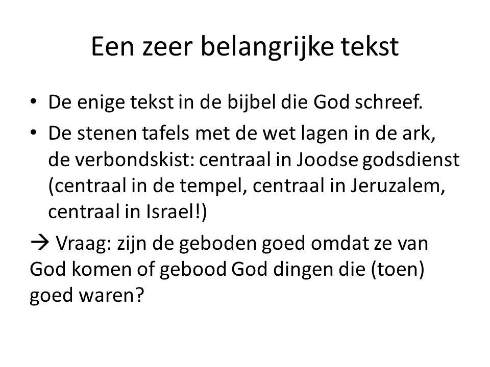 Een zeer belangrijke tekst De enige tekst in de bijbel die God schreef. De stenen tafels met de wet lagen in de ark, de verbondskist: centraal in Jood