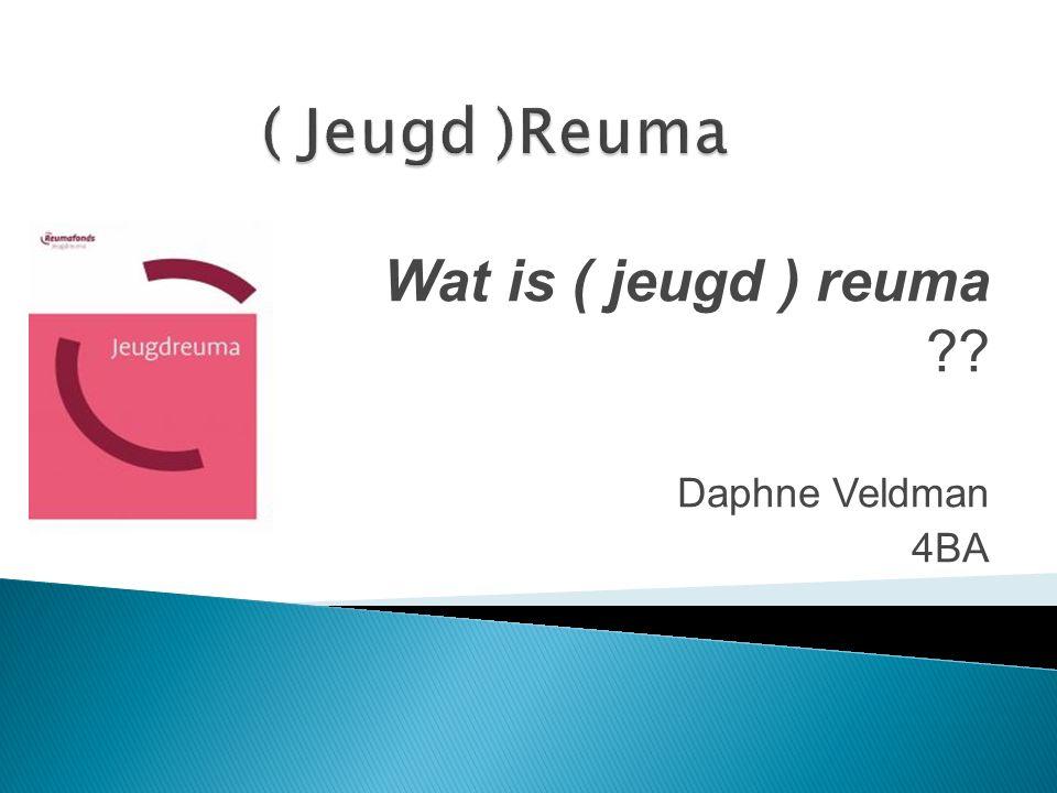 Wat is ( jeugd ) reuma ?? Daphne Veldman 4BA