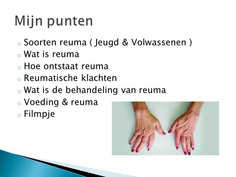 o Soorten reuma ( Jeugd & Volwassenen ) o Wat is reuma o Hoe ontstaat reuma o Reumatische klachten o Wat is de behandeling van reuma o Voeding & reuma