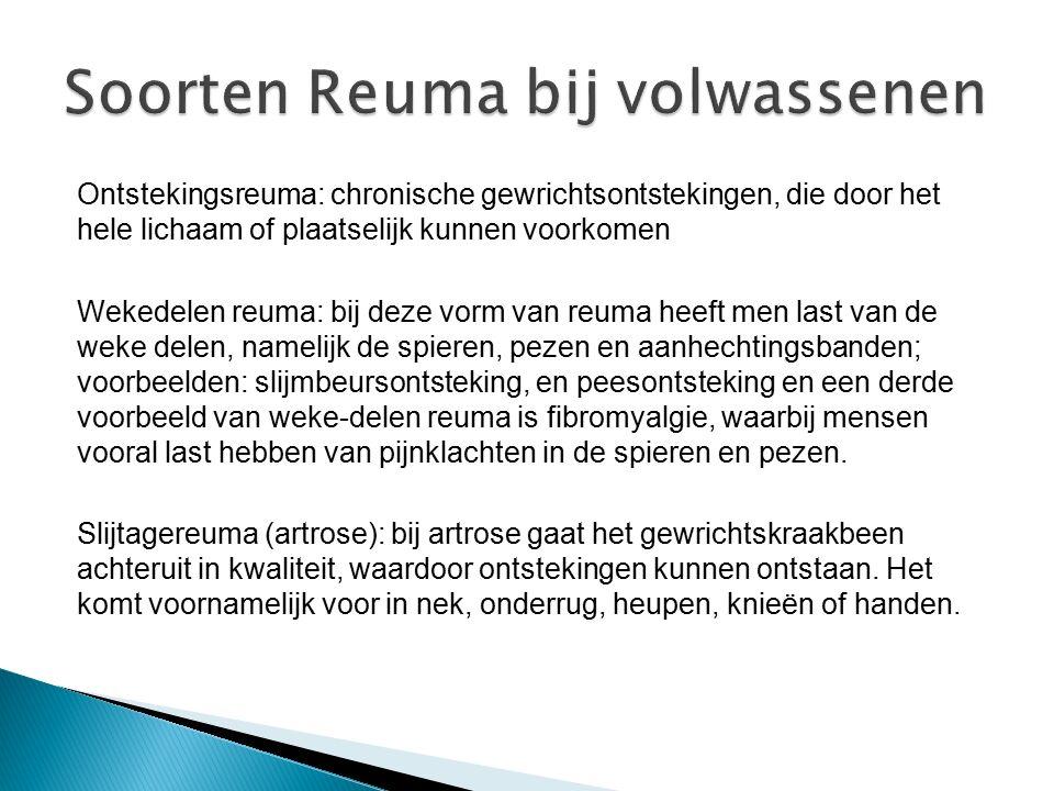 Ontstekingsreuma: chronische gewrichtsontstekingen, die door het hele lichaam of plaatselijk kunnen voorkomen Wekedelen reuma: bij deze vorm van reuma