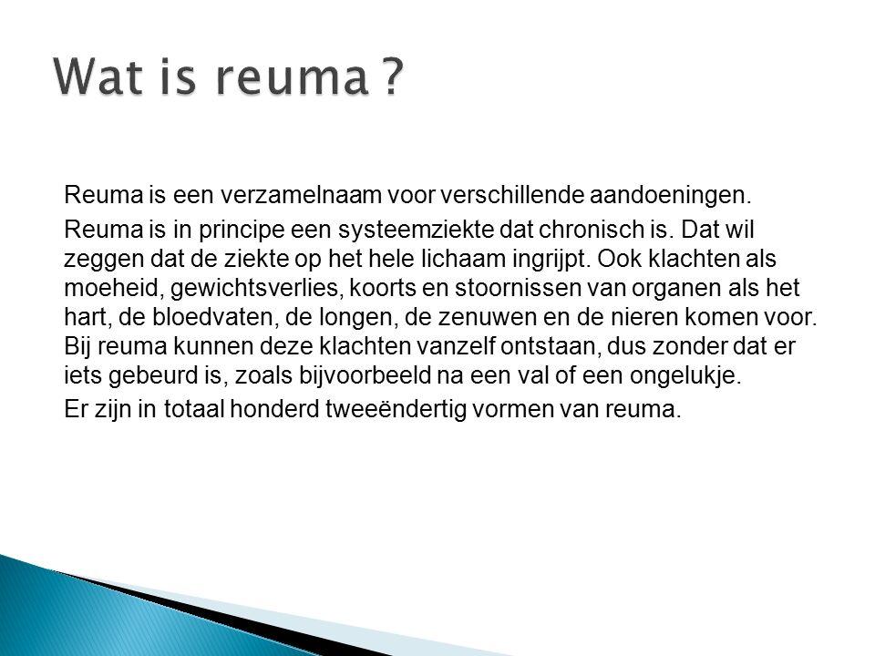 Reuma is een verzamelnaam voor verschillende aandoeningen. Reuma is in principe een systeemziekte dat chronisch is. Dat wil zeggen dat de ziekte op he