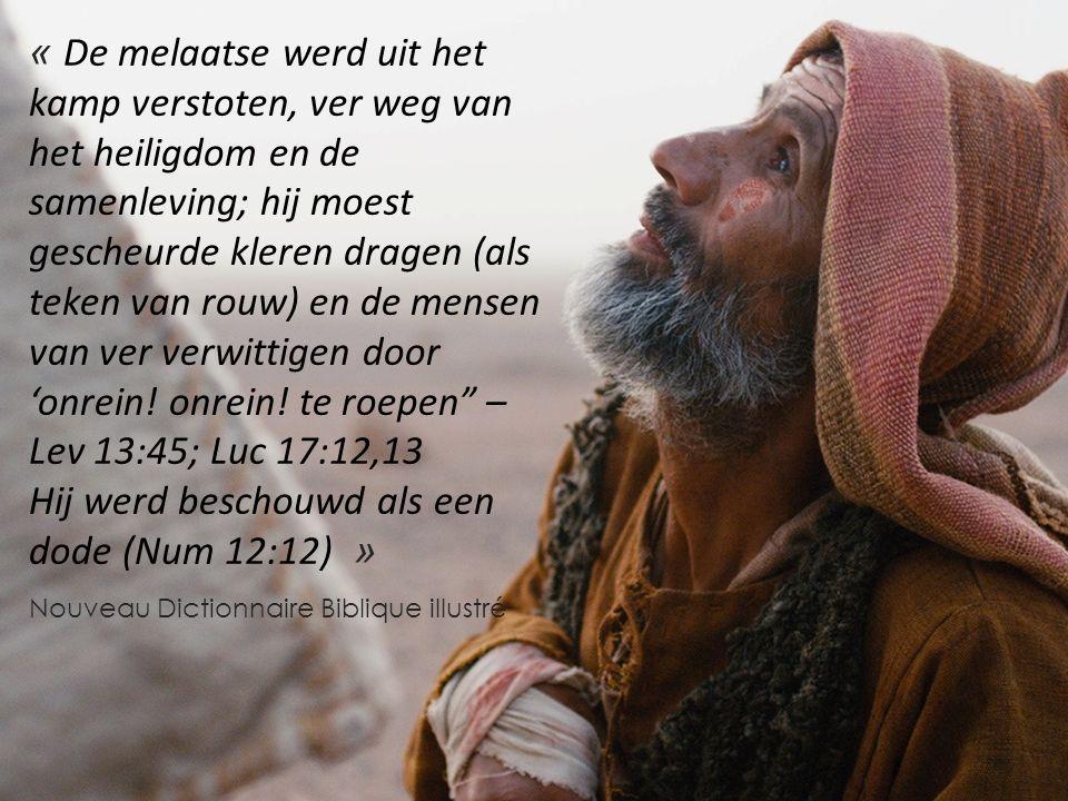 « De melaatse werd uit het kamp verstoten, ver weg van het heiligdom en de samenleving; hij moest gescheurde kleren dragen (als teken van rouw) en de mensen van ver verwittigen door 'onrein.