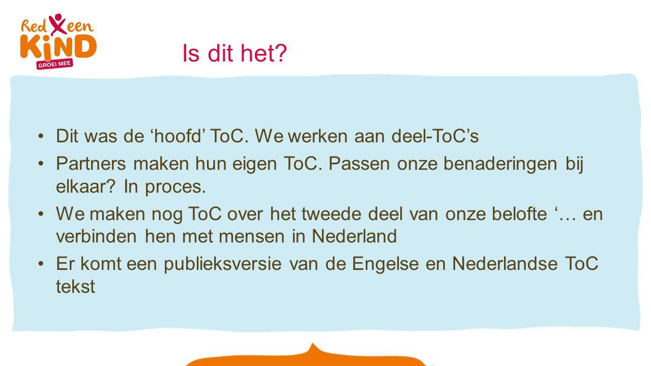 Is dit het. Dit was de 'hoofd' ToC. We werken aan deel-ToC's Partners maken hun eigen ToC.
