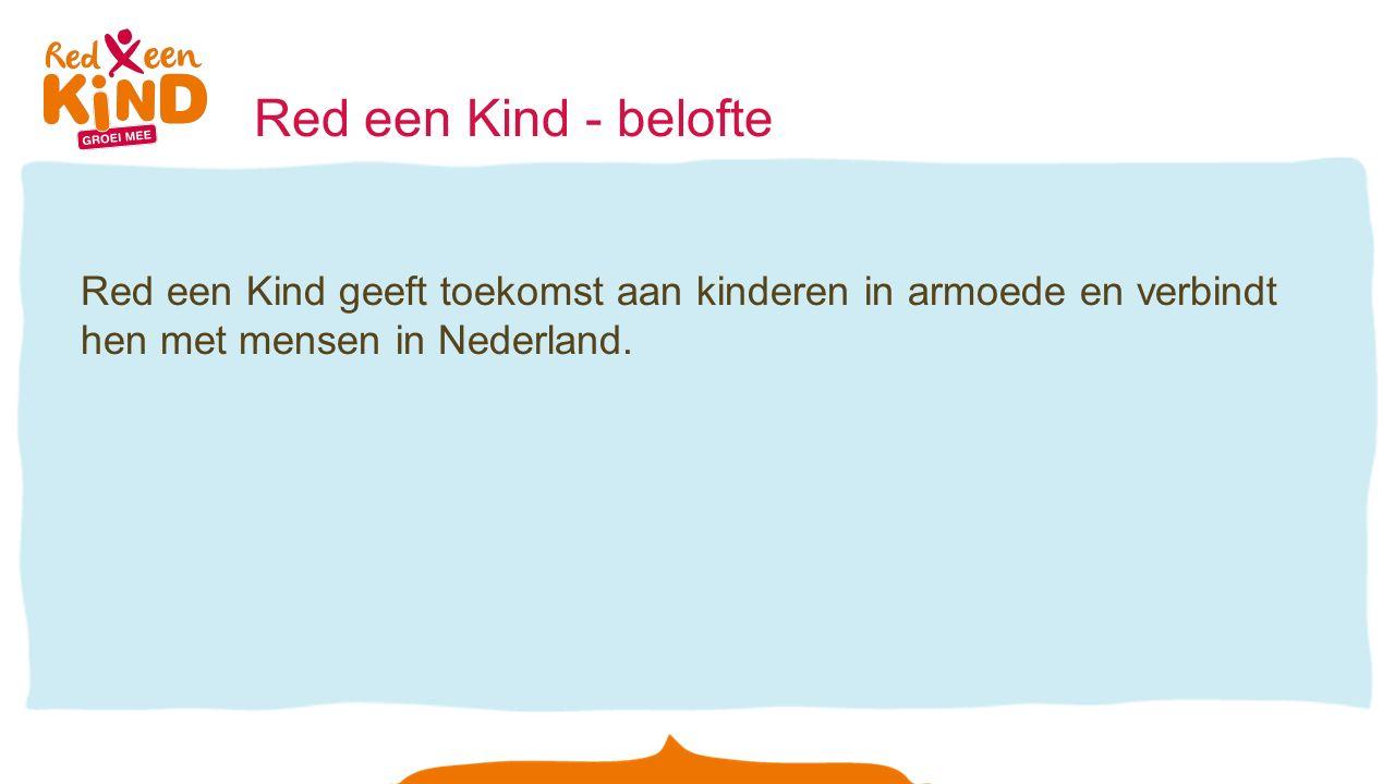 Red een Kind - belofte Red een Kind geeft toekomst aan kinderen in armoede en verbindt hen met mensen in Nederland.