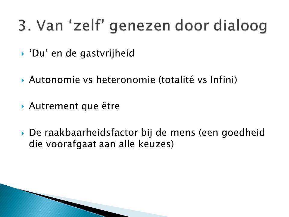  'Du' en de gastvrijheid  Autonomie vs heteronomie (totalité vs Infini)  Autrement que être  De raakbaarheidsfactor bij de mens (een goedheid die voorafgaat aan alle keuzes)