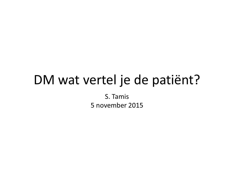 DM wat vertel je de patiënt? S. Tamis 5 november 2015