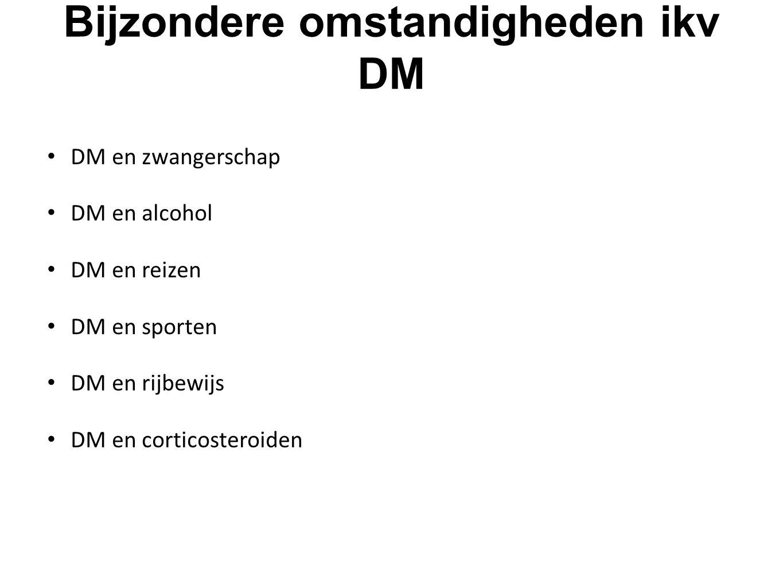 Bijzondere omstandigheden ikv DM DM en zwangerschap DM en alcohol DM en reizen DM en sporten DM en rijbewijs DM en corticosteroiden