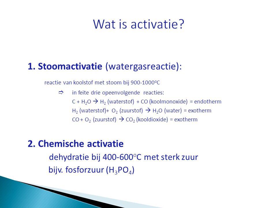 1. Stoomactivatie (watergasreactie): reactie van koolstof met stoom bij 900-1000 o C  in feite drie opeenvolgende reacties: C + H 2 O  H 2 (watersto