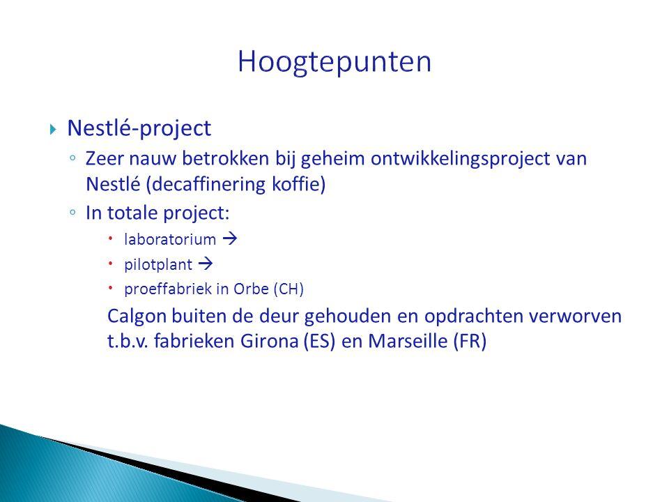  Nestlé-project ◦ Zeer nauw betrokken bij geheim ontwikkelingsproject van Nestlé (decaffinering koffie) ◦ In totale project:  laboratorium   pilot