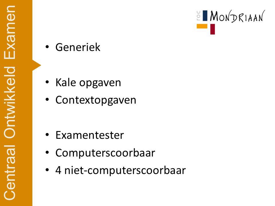 Generiek Kale opgaven Contextopgaven Examentester Computerscoorbaar 4 niet-computerscoorbaar Centraal Ontwikkeld Examen