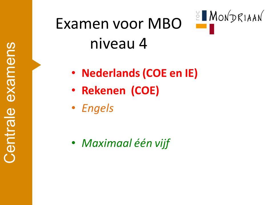 Nederlands (COE en IE) Rekenen (COE) Engels Maximaal één vijf Centrale examens Examen voor MBO niveau 4