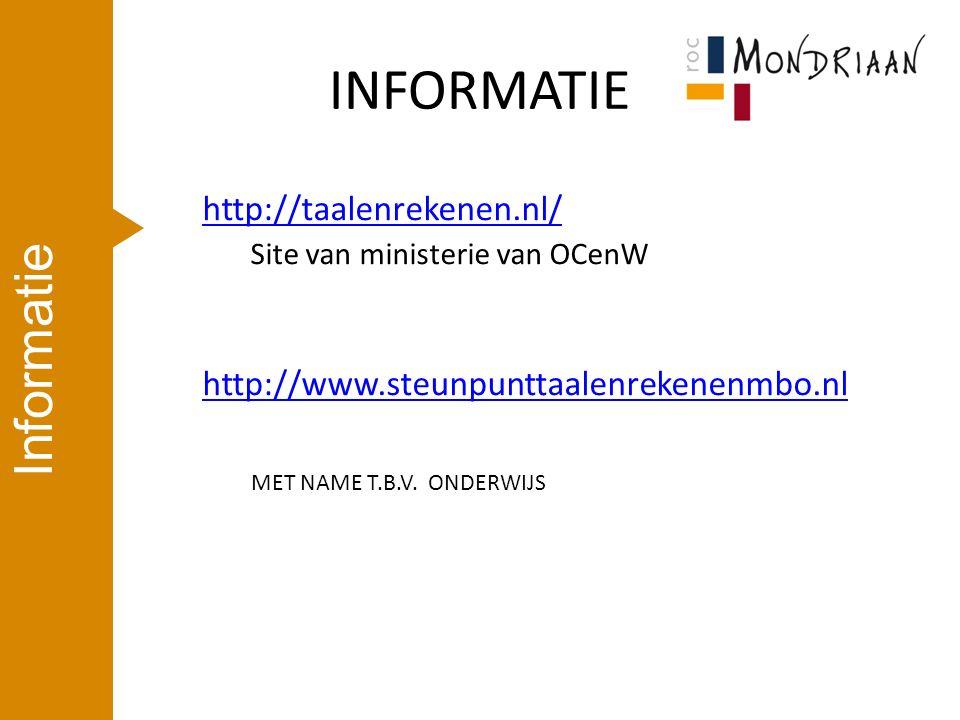 INFORMATIE http://taalenrekenen.nl/ Site van ministerie van OCenW http://www.steunpunttaalenrekenenmbo.nl MET NAME T.B.V.