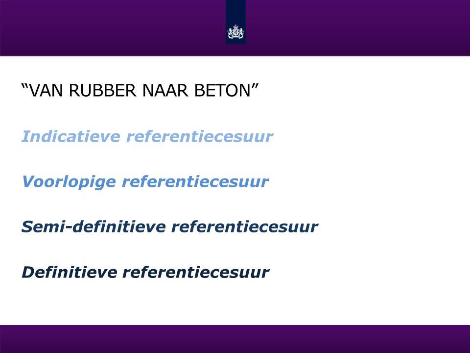 VAN RUBBER NAAR BETON Indicatieve referentiecesuur Voorlopige referentiecesuur Semi-definitieve referentiecesuur Definitieve referentiecesuur