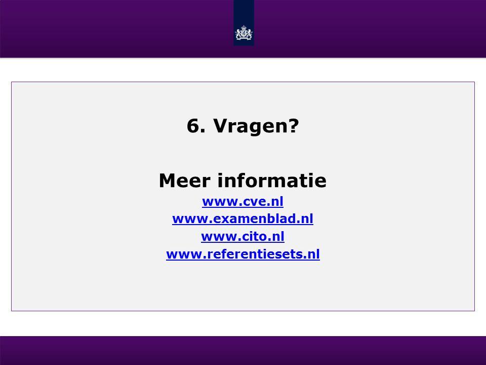 6. Vragen Meer informatie www.cve.nl www.examenblad.nl www.cito.nl www.referentiesets.nl