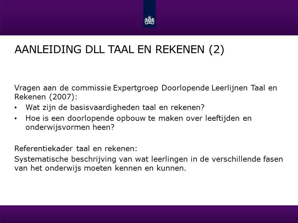 AANLEIDING DLL TAAL EN REKENEN (2) Vragen aan de commissie Expertgroep Doorlopende Leerlijnen Taal en Rekenen (2007): Wat zijn de basisvaardigheden taal en rekenen.