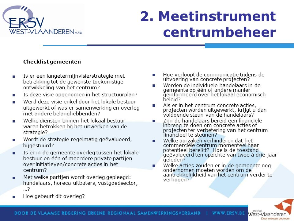 2. Meetinstrument centrumbeheer Checklist gemeenten ■ Is er een langetermijnvisie/strategie met betrekking tot de gewenste toekomstige ontwikkeling va