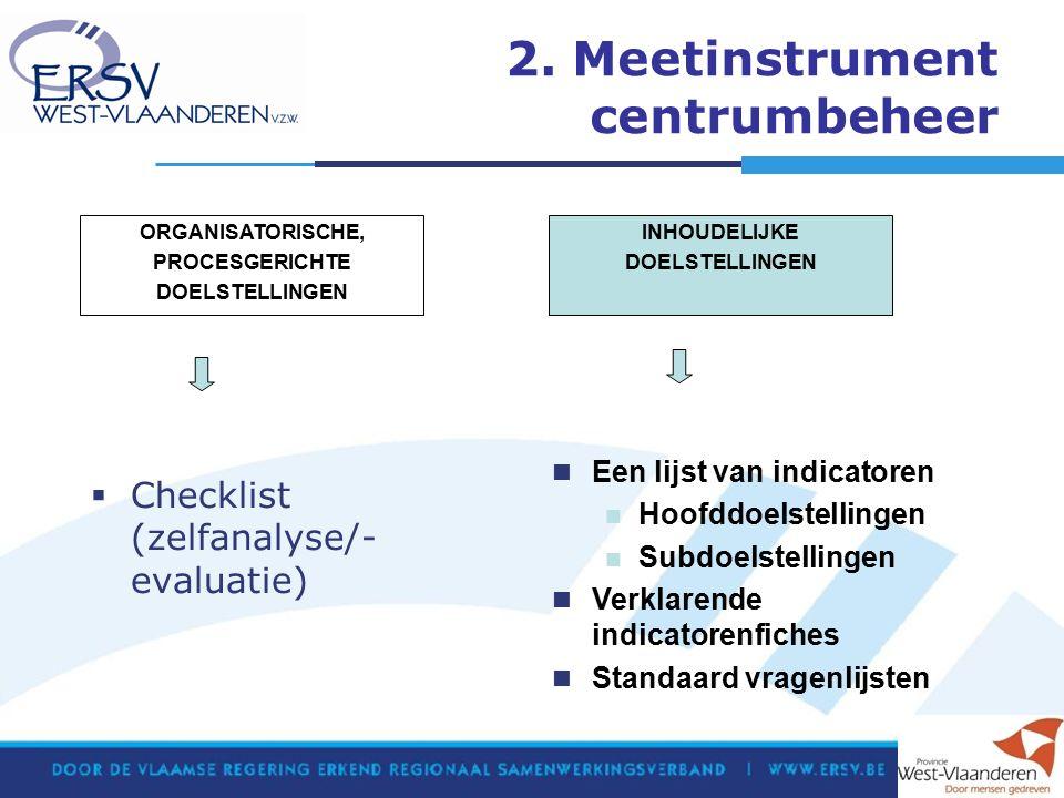 2. Meetinstrument centrumbeheer  Checklist (zelfanalyse/- evaluatie) ORGANISATORISCHE, PROCESGERICHTE DOELSTELLINGEN INHOUDELIJKE DOELSTELLINGEN Een