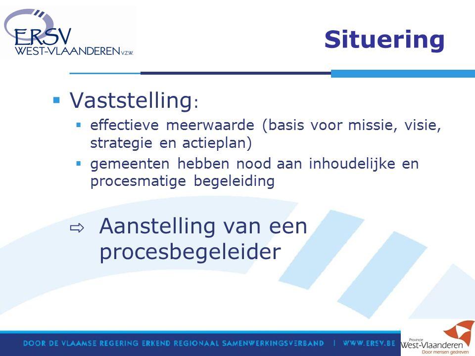 Situering  Vaststelling :  effectieve meerwaarde (basis voor missie, visie, strategie en actieplan)  gemeenten hebben nood aan inhoudelijke en procesmatige begeleiding ⇨ Aanstelling van een procesbegeleider