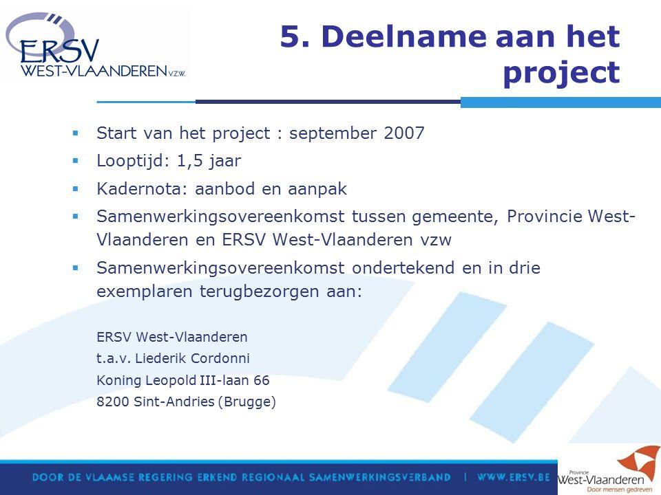 5. Deelname aan het project  Start van het project : september 2007  Looptijd: 1,5 jaar  Kadernota: aanbod en aanpak  Samenwerkingsovereenkomst tu