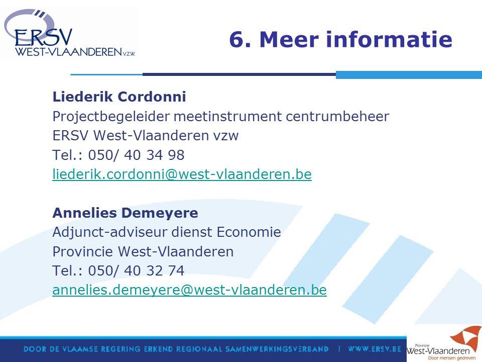 6. Meer informatie Liederik Cordonni Projectbegeleider meetinstrument centrumbeheer ERSV West-Vlaanderen vzw Tel.: 050/ 40 34 98 liederik.cordonni@wes
