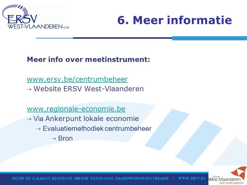 6. Meer informatie Meer info over meetinstrument: www.ersv.be/centrumbeheer → Website ERSV West-Vlaanderen www.regionale-economie.be → Via Ankerpunt l