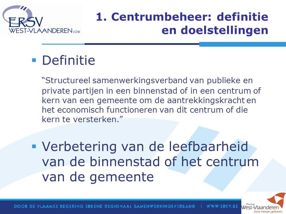 """1. Centrumbeheer: definitie en doelstellingen  Definitie """"Structureel samenwerkingsverband van publieke en private partijen in een binnenstad of in e"""