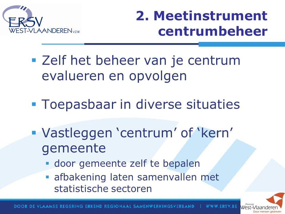 2. Meetinstrument centrumbeheer  Zelf het beheer van je centrum evalueren en opvolgen  Toepasbaar in diverse situaties  Vastleggen 'centrum' of 'ke