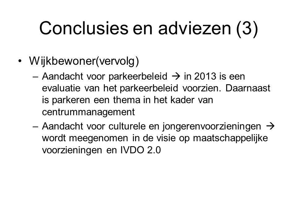 Conclusies en adviezen (3) Wijkbewoner(vervolg) –Aandacht voor parkeerbeleid  in 2013 is een evaluatie van het parkeerbeleid voorzien.
