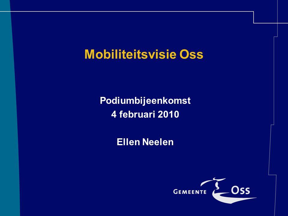 Mobiliteitsvisie Oss Podiumbijeenkomst 4 februari 2010 Ellen Neelen