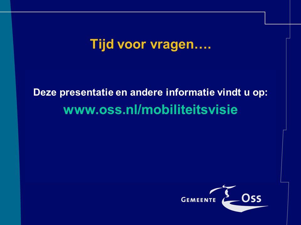 Tijd voor vragen…. Deze presentatie en andere informatie vindt u op: www.oss.nl/mobiliteitsvisie