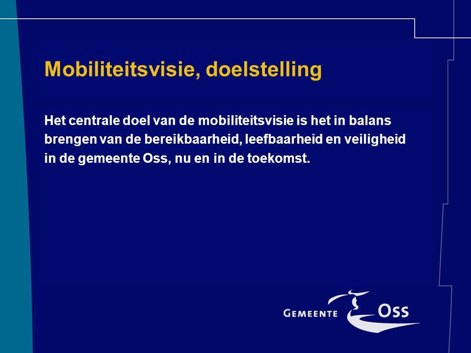 Mobiliteitsvisie, doelstelling Het centrale doel van de mobiliteitsvisie is het in balans brengen van de bereikbaarheid, leefbaarheid en veiligheid in de gemeente Oss, nu en in de toekomst.