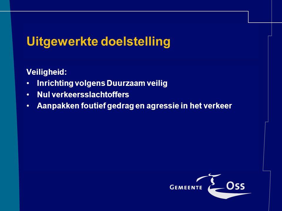 Uitgewerkte doelstelling Veiligheid: Inrichting volgens Duurzaam veilig Nul verkeersslachtoffers Aanpakken foutief gedrag en agressie in het verkeer