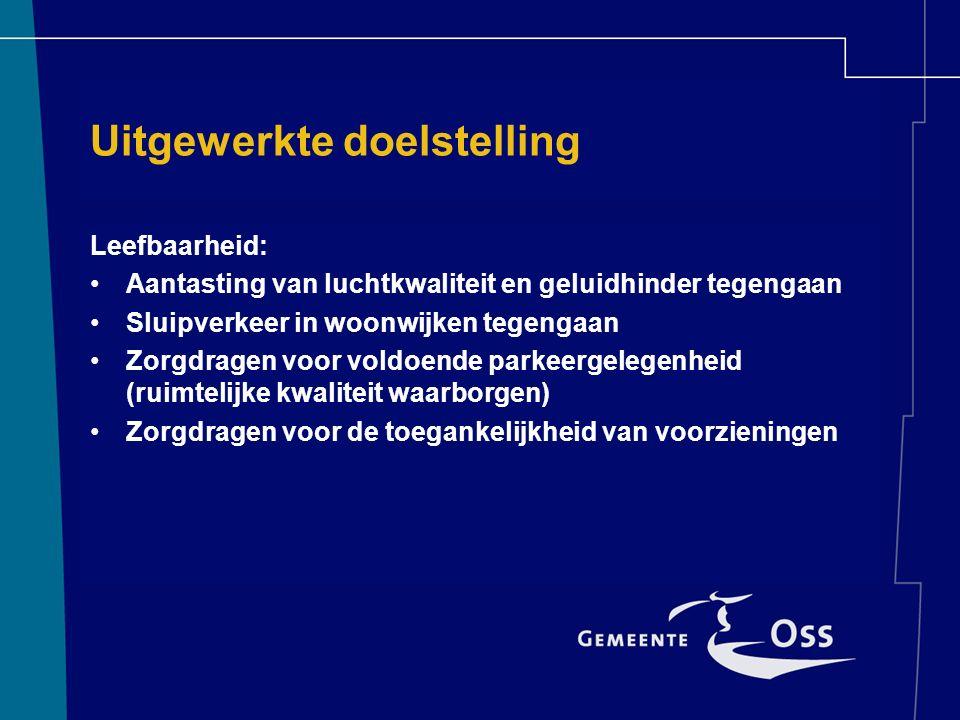 Uitgewerkte doelstelling Leefbaarheid: Aantasting van luchtkwaliteit en geluidhinder tegengaan Sluipverkeer in woonwijken tegengaan Zorgdragen voor voldoende parkeergelegenheid (ruimtelijke kwaliteit waarborgen) Zorgdragen voor de toegankelijkheid van voorzieningen