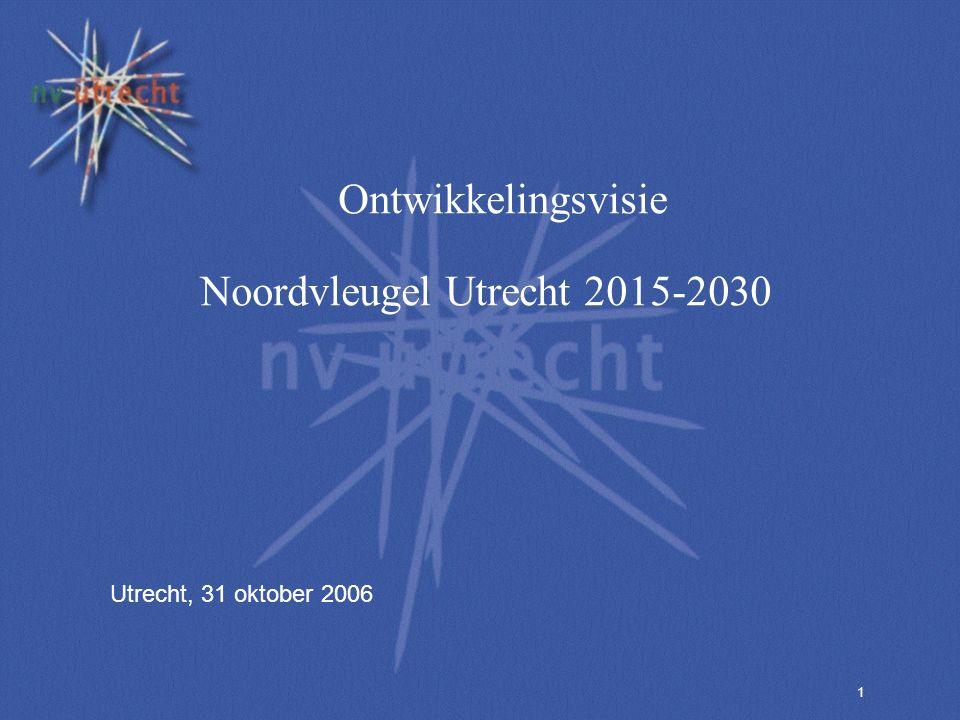1 Ontwikkelingsvisie Noordvleugel Utrecht 2015-2030 Utrecht, 31 oktober 2006