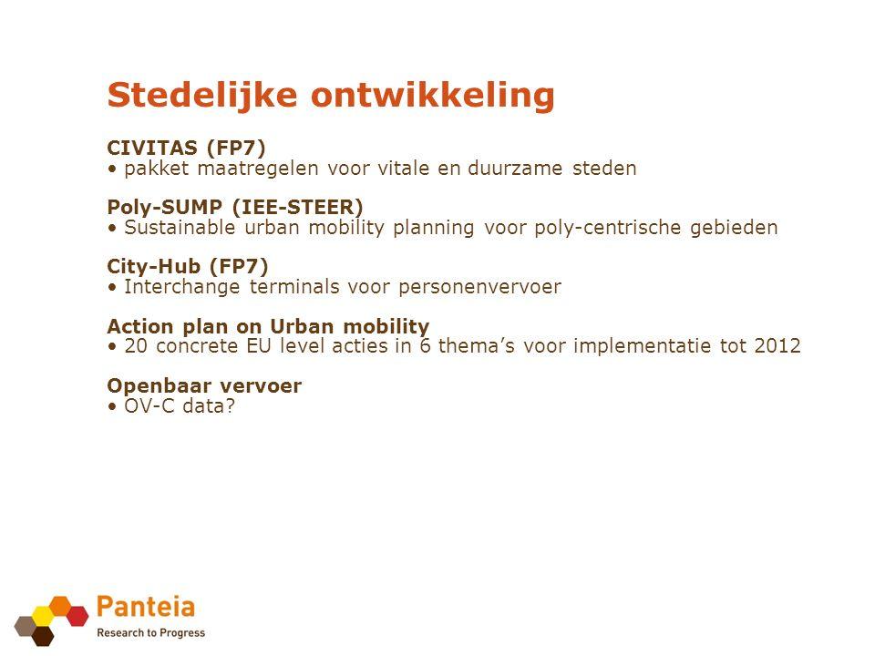 Stedelijke ontwikkeling CIVITAS (FP7) pakket maatregelen voor vitale en duurzame steden Poly-SUMP (IEE-STEER) Sustainable urban mobility planning voor poly-centrische gebieden City-Hub (FP7) Interchange terminals voor personenvervoer Action plan on Urban mobility 20 concrete EU level acties in 6 thema's voor implementatie tot 2012 Openbaar vervoer OV-C data