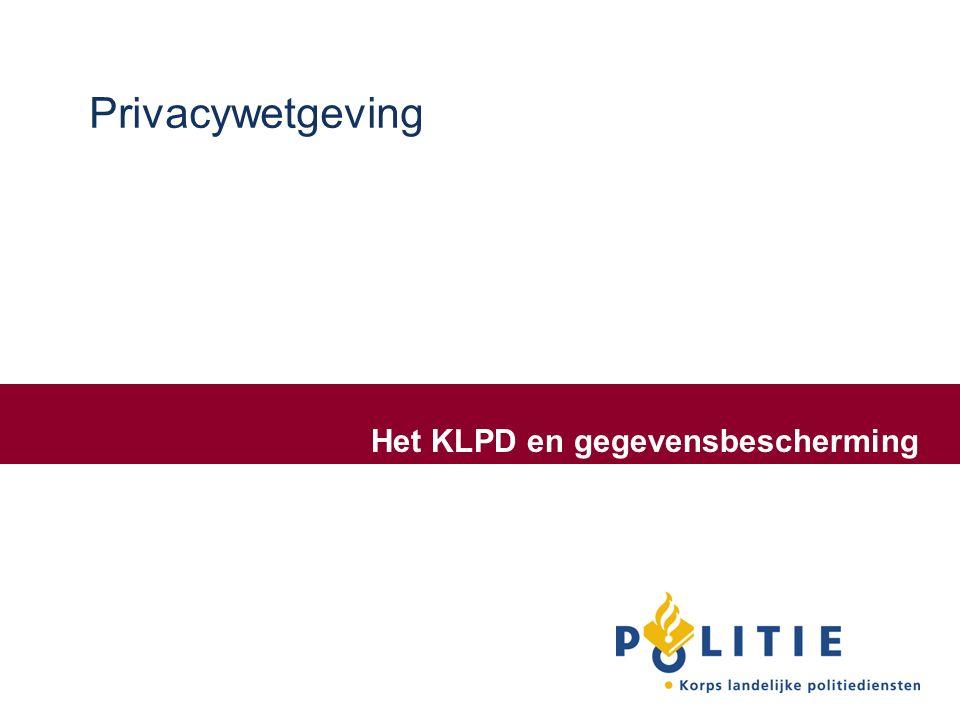 Privacywetgeving Het KLPD en gegevensbescherming