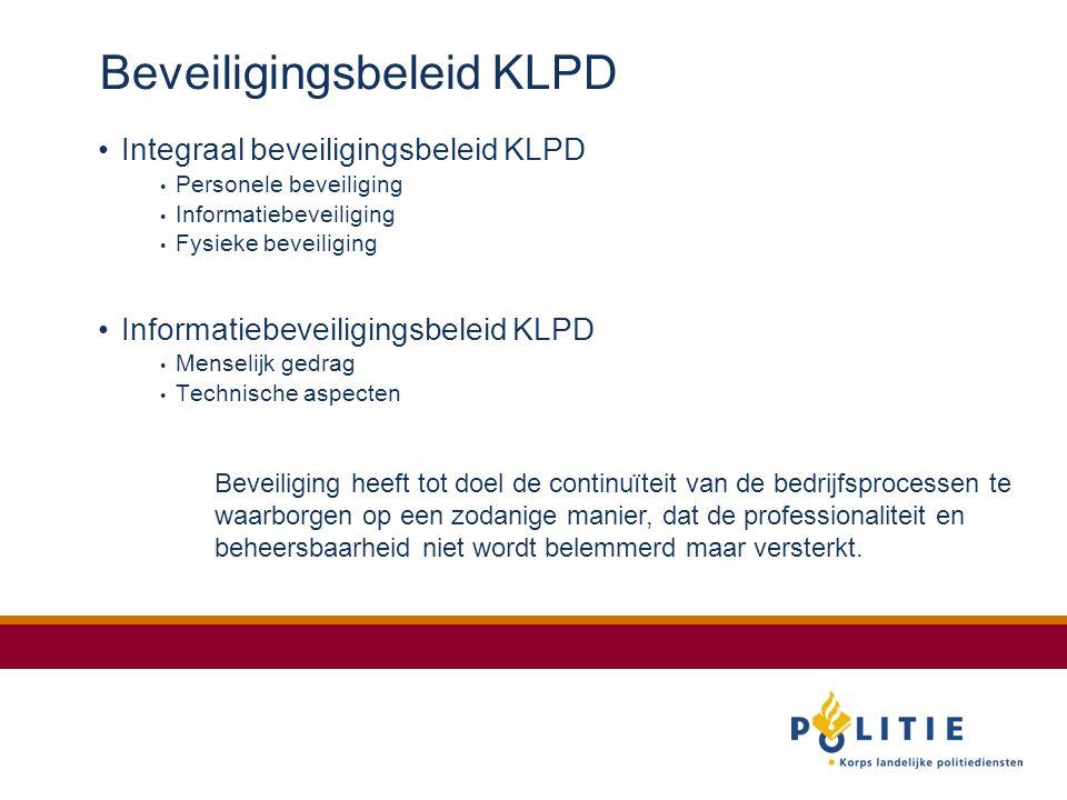 Beveiligingsbeleid KLPD Integraal beveiligingsbeleid KLPD Personele beveiliging Informatiebeveiliging Fysieke beveiliging Informatiebeveiligingsbeleid KLPD Menselijk gedrag Technische aspecten Beveiliging heeft tot doel de continuïteit van de bedrijfsprocessen te waarborgen op een zodanige manier, dat de professionaliteit en beheersbaarheid niet wordt belemmerd maar versterkt.