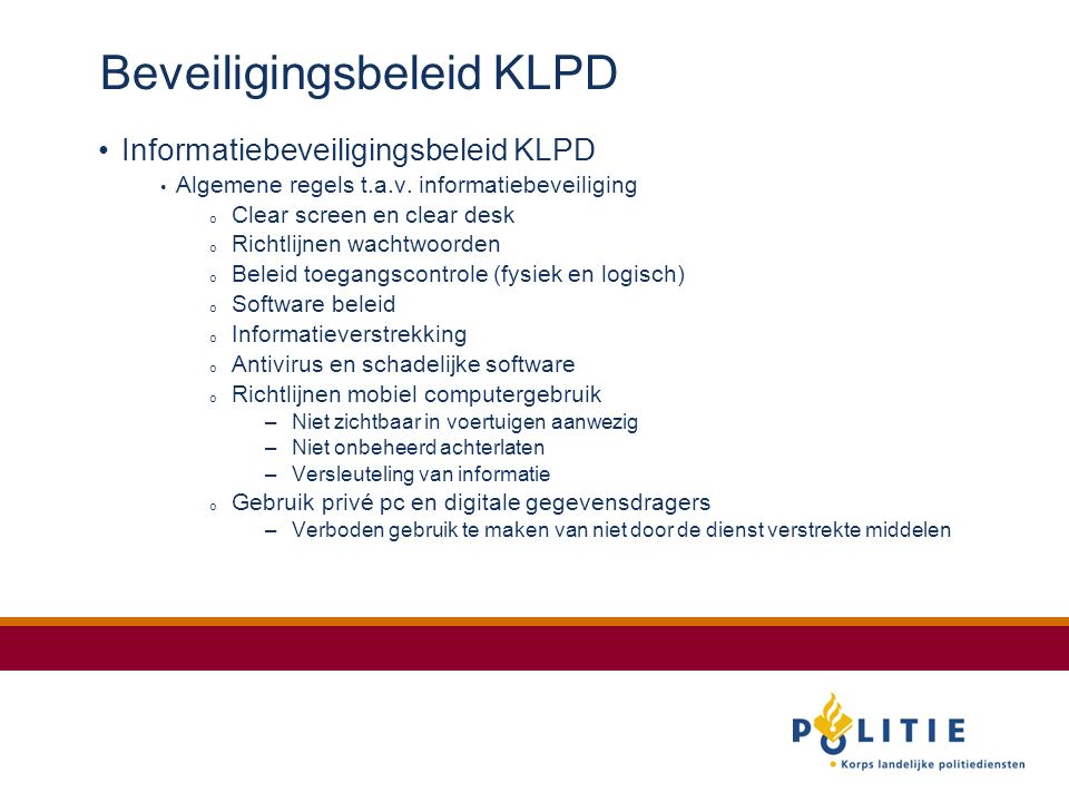 Beveiligingsbeleid KLPD Informatiebeveiligingsbeleid KLPD Algemene regels t.a.v.