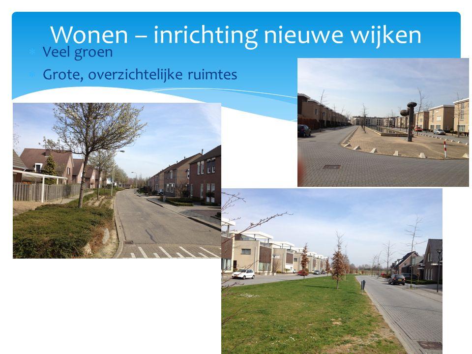  Veel groen  Grote, overzichtelijke ruimtes Wonen – inrichting nieuwe wijken