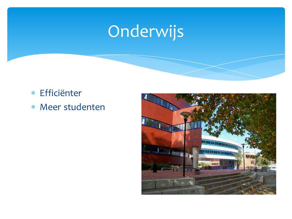  Efficiënter  Meer studenten Onderwijs