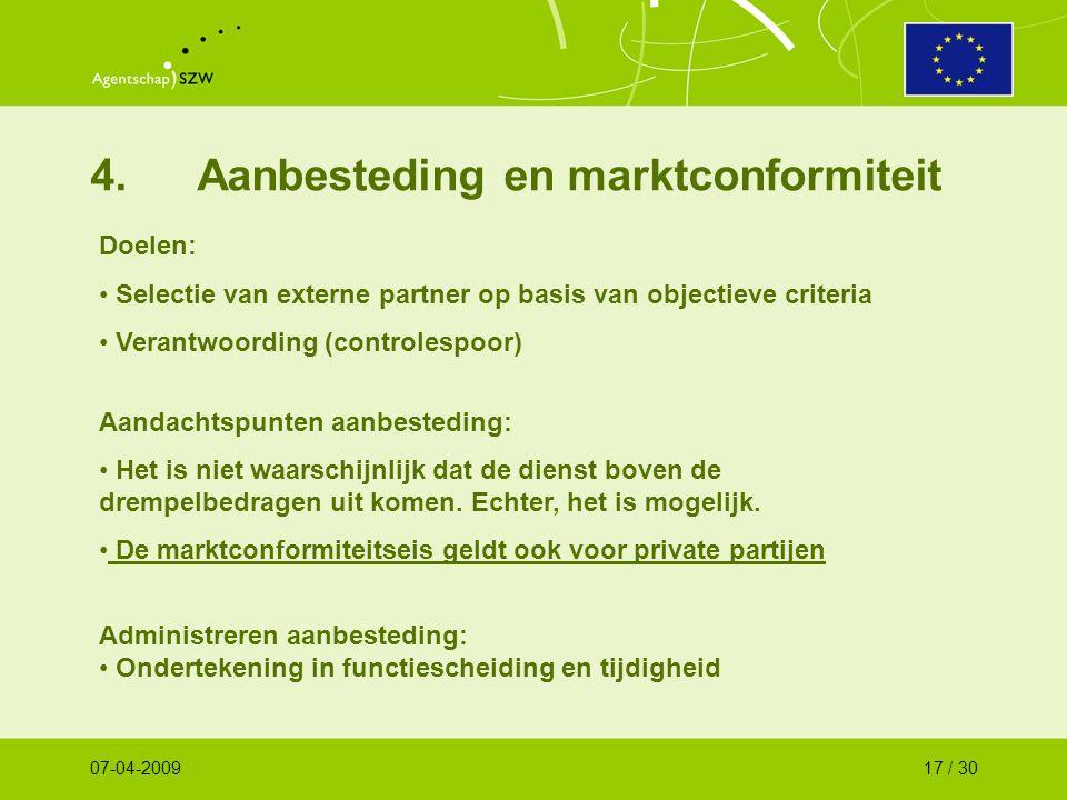 4.Aanbesteding en marktconformiteit Doelen: Selectie van externe partner op basis van objectieve criteria Verantwoording (controlespoor) Aandachtspunten aanbesteding: Het is niet waarschijnlijk dat de dienst boven de drempelbedragen uit komen.