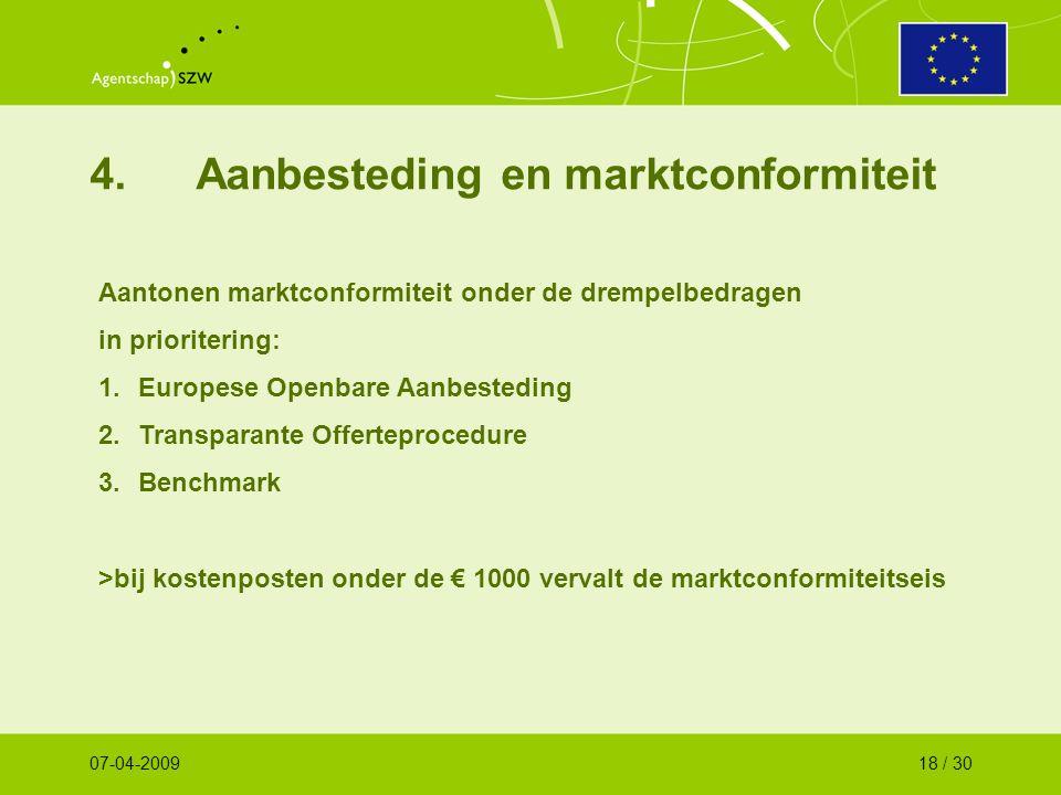 4.Aanbesteding en marktconformiteit Aantonen marktconformiteit onder de drempelbedragen in prioritering: 1.Europese Openbare Aanbesteding 2.Transparante Offerteprocedure 3.Benchmark >bij kostenposten onder de € 1000 vervalt de marktconformiteitseis 07-04-200918 / 30