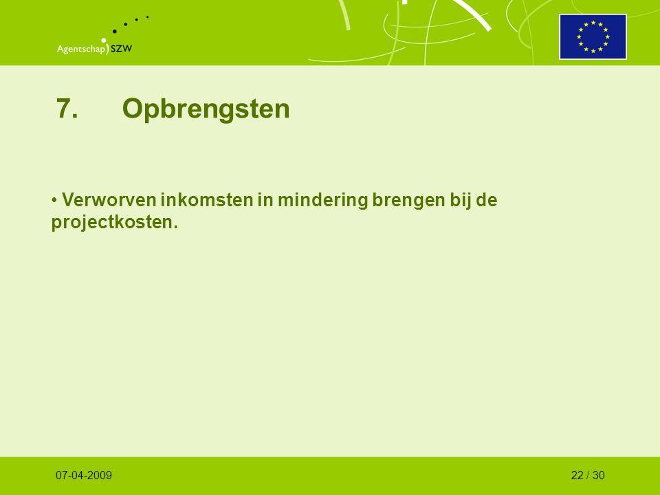 7.Opbrengsten Verworven inkomsten in mindering brengen bij de projectkosten. 07-04-200922 / 30
