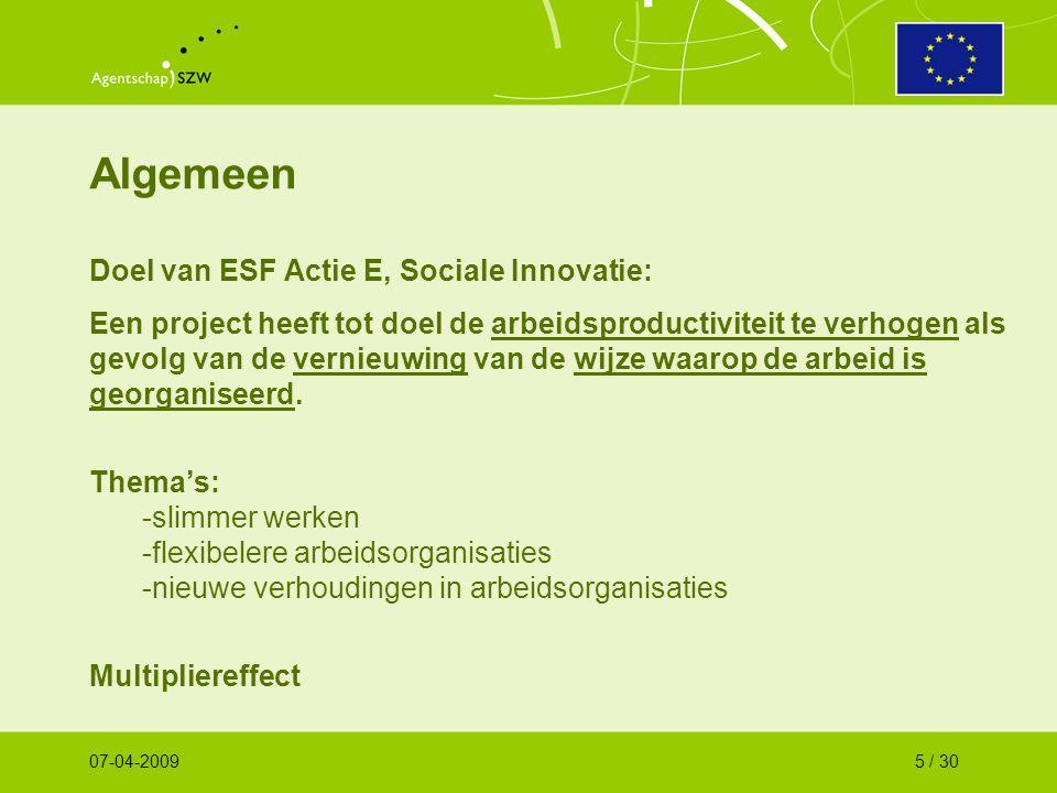 Algemeen Doel van ESF Actie E, Sociale Innovatie: Een project heeft tot doel de arbeidsproductiviteit te verhogen als gevolg van de vernieuwing van de wijze waarop de arbeid is georganiseerd.